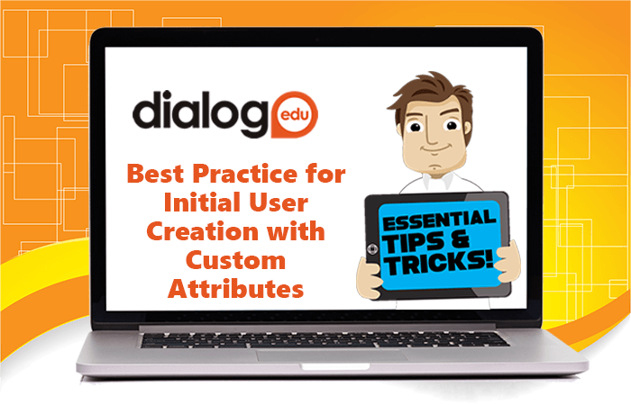 Tips and Tricks – Best Practice for Initial User Creation with Custom Attributes