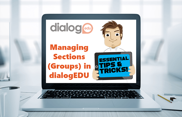 Tips and Tricks – Managing Sections (Groups) in dialogEDU