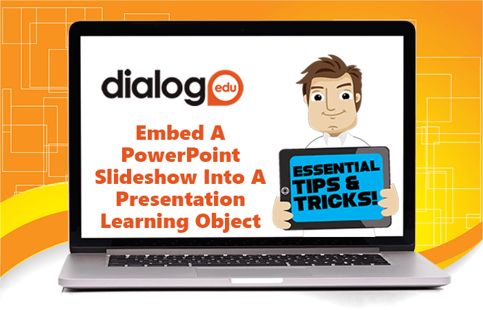 Tips and Tricks – Embed A PowerPoint Slideshow Into A Presentation Learning Object