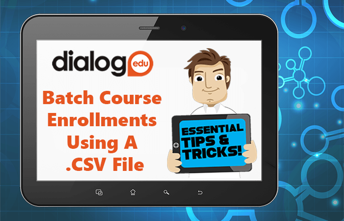 Tips and Tricks – Batch Course Enrollments Using .CSV File