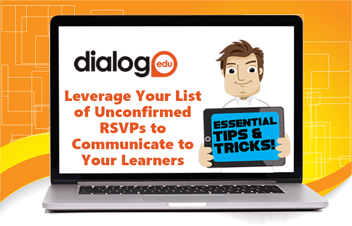 Tips and Tricks – Leverage your list of Unconfirmed RSVPs to communicate to your learners